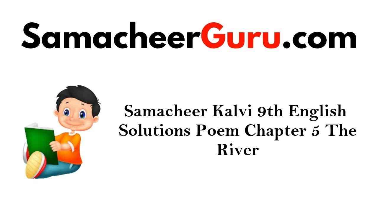 Samacheer Kalvi 9th English Solutions Poem Chapter 5 The River